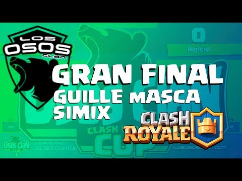 CLASH ROYALE CUP I - GRAN FINAL 🏆 Guille Masca vs Simix - LOS OSOS CLAN